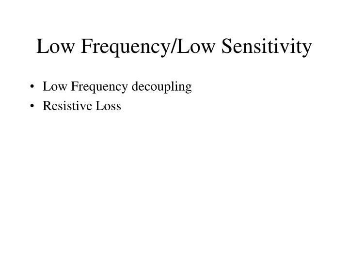 Low Frequency/Low Sensitivity
