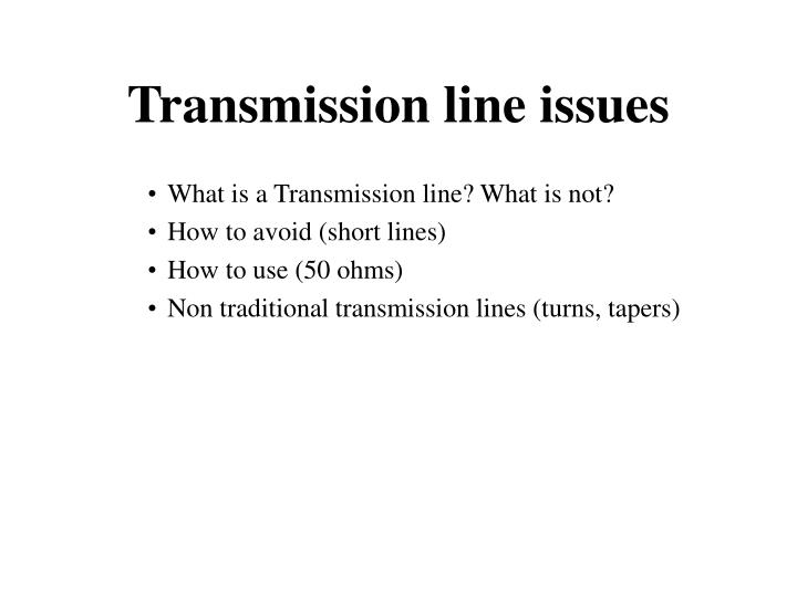 Transmission line issues