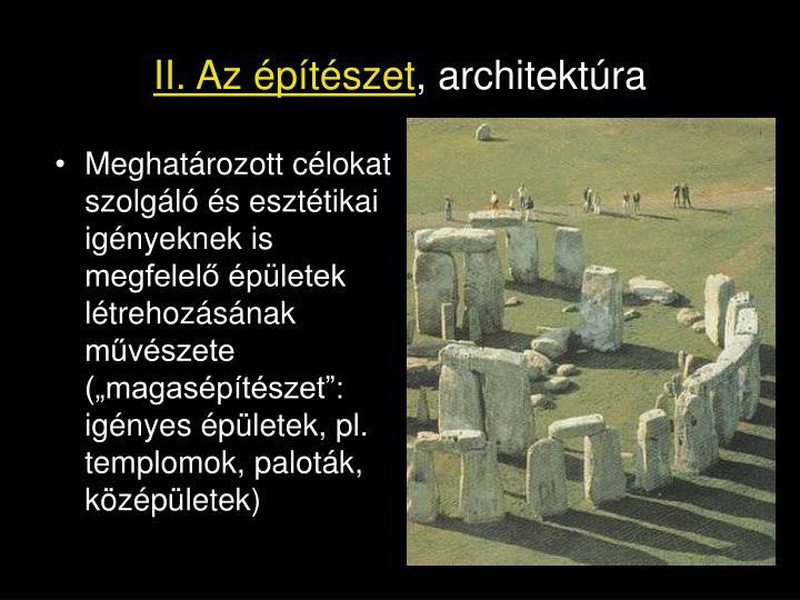 """Meghatározott célokat szolgáló és esztétikai igényeknek is megfelelő épületek létrehozásának művészete (""""magasépítészet"""": igényes épületek, pl. templomok, paloták, középületek)"""