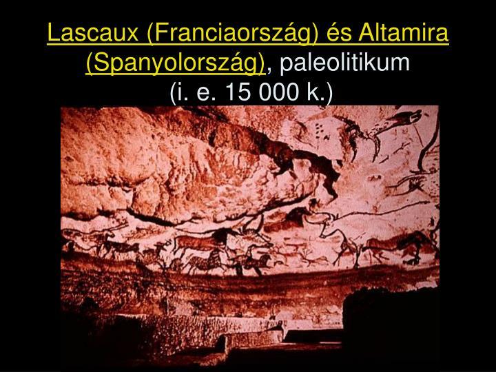 Lascaux (Franciaország) és Altamira (Spanyolország)