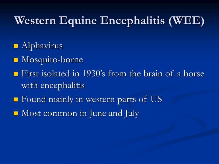 Western Equine Encephalitis (WEE)