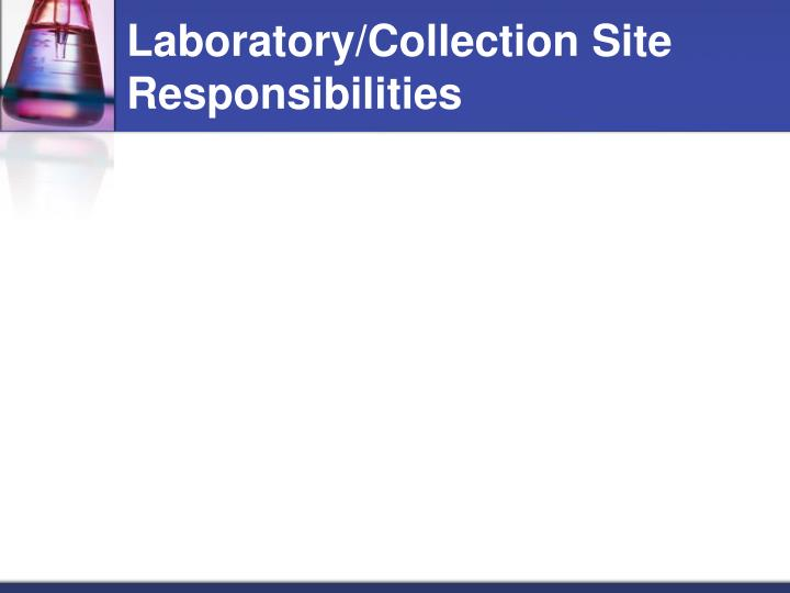 Laboratory/Collection Site Responsibilities
