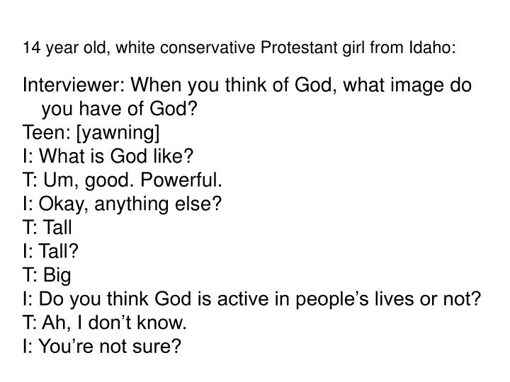 14 year old, white conservative Protestant girl from Idaho: