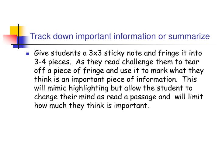 Track down important information or summarize