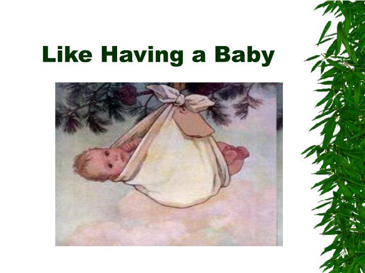 Like Having a Baby