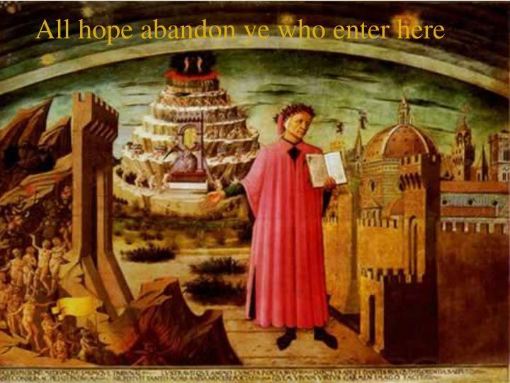 All hope abandon ye who enter here