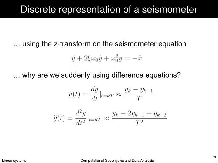 Discrete representation of a seismometer