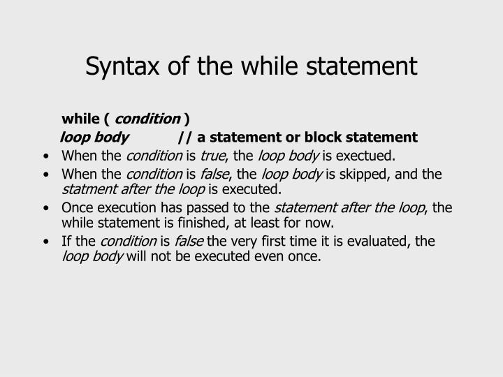 Syntax of the while statement