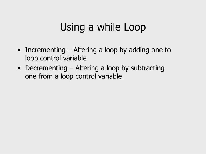 Using a while Loop