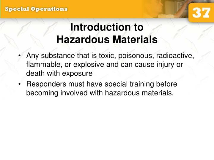 Any substance that is toxic, poisonous, radioactive, flammable, or explosive and can cause injury or death with exposure