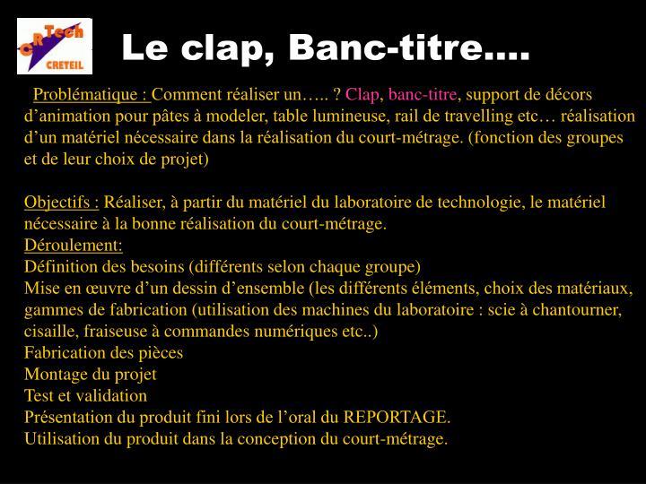 Le clap, Banc-titre….