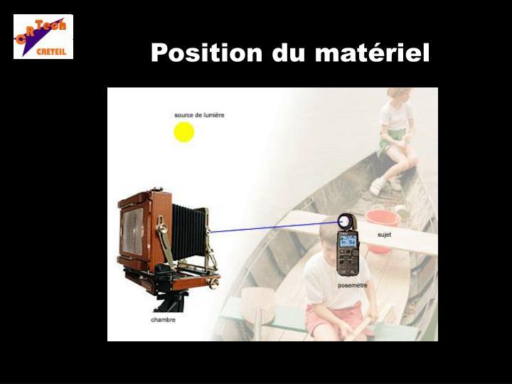 Position du matériel