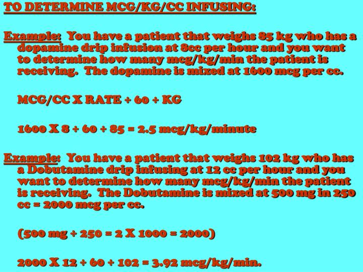 TO DETERMINE MCG/KG/CC INFUSING: