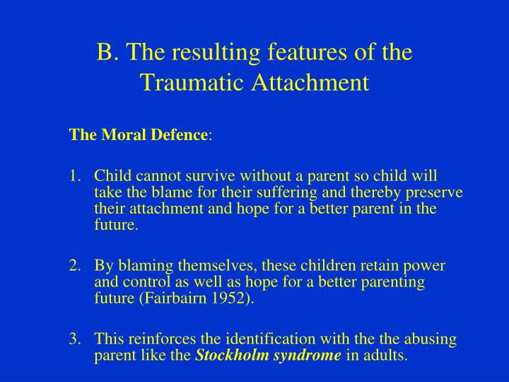 B. The resulting features of the Traumatic Attachment
