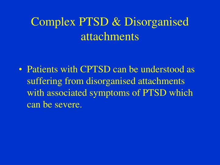 Complex PTSD & Disorganised attachments