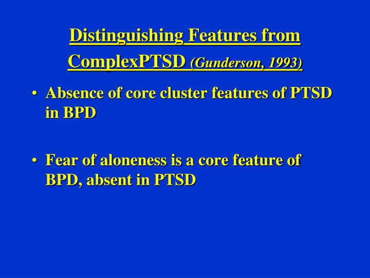 Distinguishing Features from ComplexPTSD