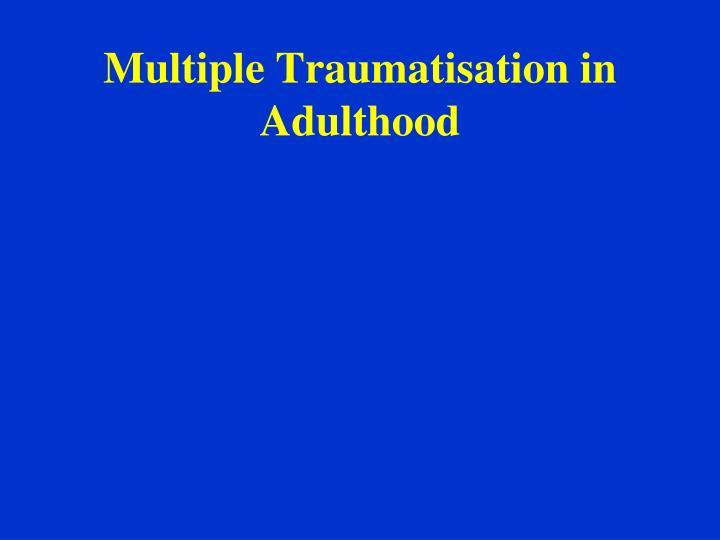Multiple Traumatisation in Adulthood