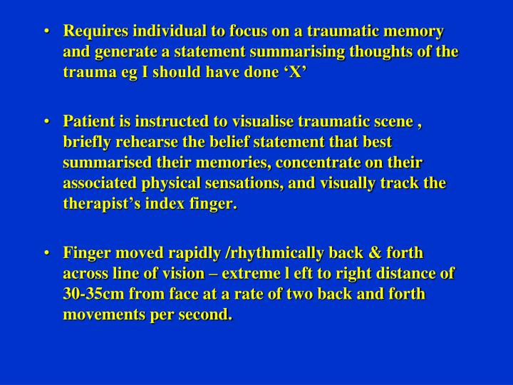 Requires individual to focus on a traumatic memory and generate a statement summarising thoughts of the trauma eg I should have done 'X'