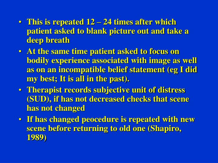 This is repeated 12 – 24 times after which patient asked to blank picture out and take a deep breath