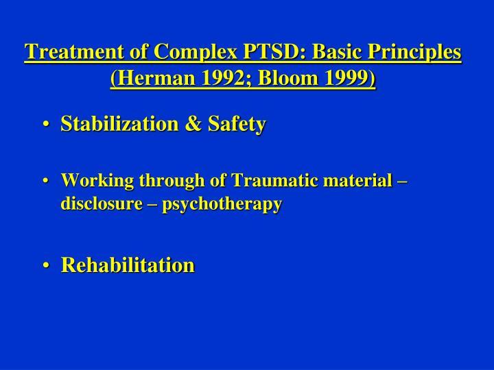 Treatment of Complex PTSD: Basic Principles (Herman 1992; Bloom 1999)