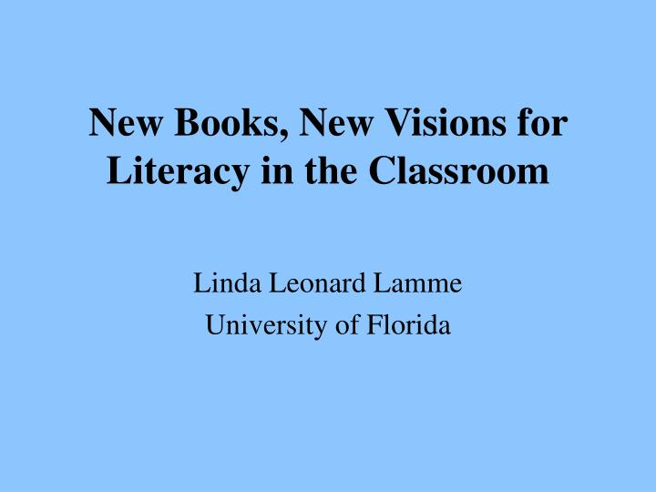 new books new visions for literacy in the classroom