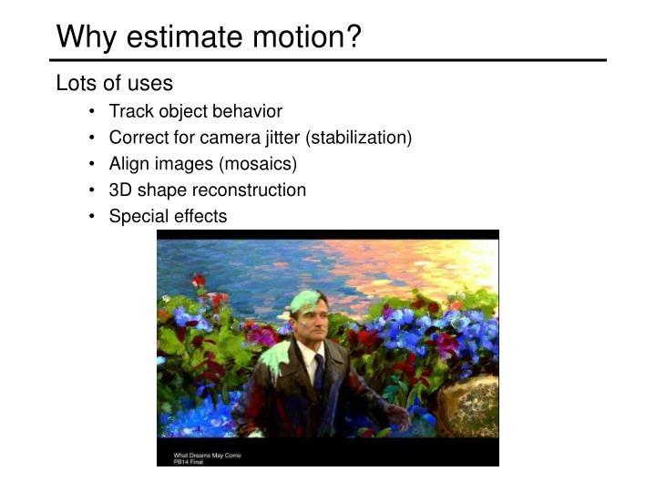 Why estimate motion?