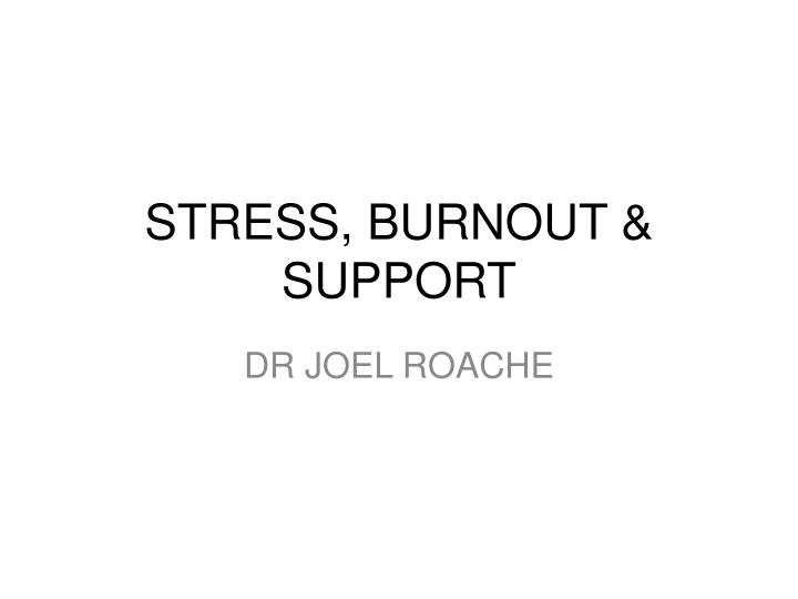 Stress burnout support