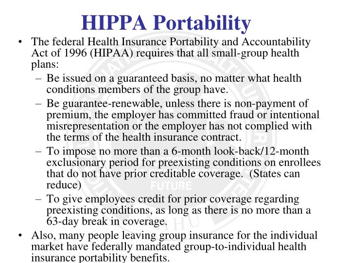 The federal Health Insurance Portability and Accountability Act of 1996 (HIPAA) requires that all small-group health plans: