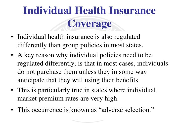 Individual health insurance is also regulated differently than group policies in most states.