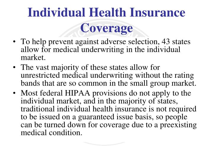 To help prevent against adverse selection, 43 states allow for medical underwriting in the individual market.