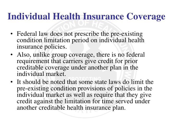Federal law does not prescribe the pre-existing condition limitation period on individual health insurance policies.