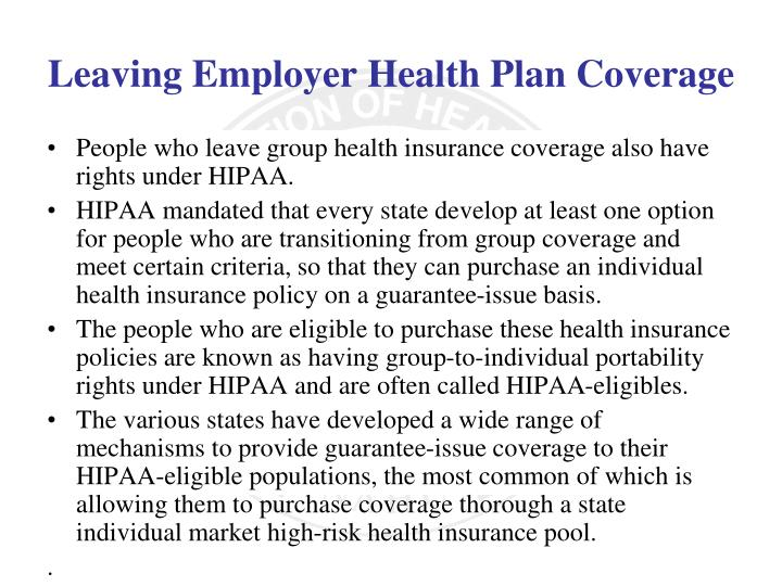 People who leave group health insurance coverage also have rights under HIPAA.