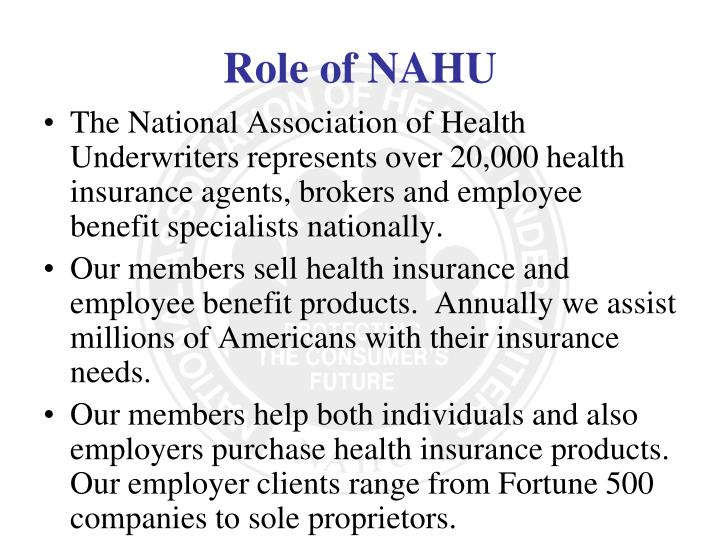 The National Association of Health Underwriters represents over 20,000 health insurance agents, brokers and employee benefit specialists nationally.