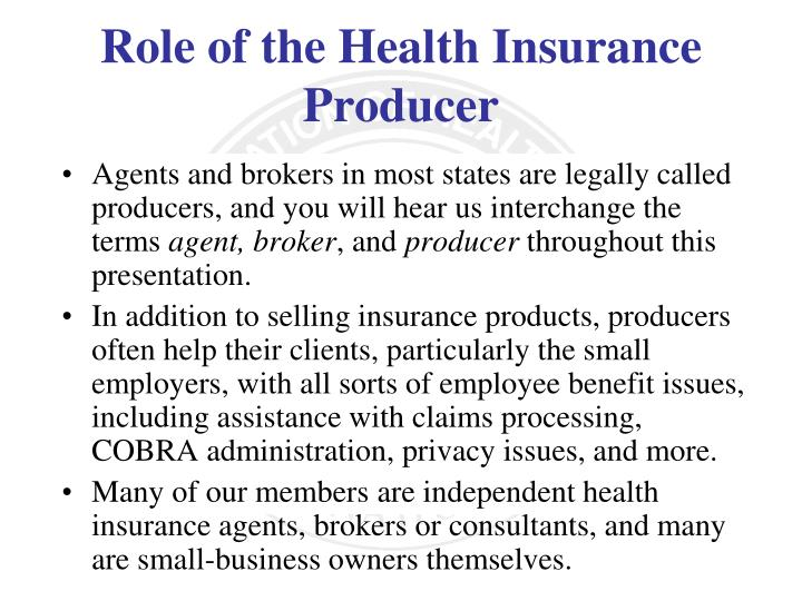 Agents and brokers in most states are legally called producers, and you will hear us interchange the terms