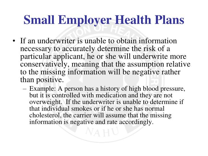 If an underwriter is unable to obtain information necessary to accurately determine the risk of a particular applicant, he or she will underwrite more conservatively, meaning that the assumption relative to the missing information will be negative rather than positive.
