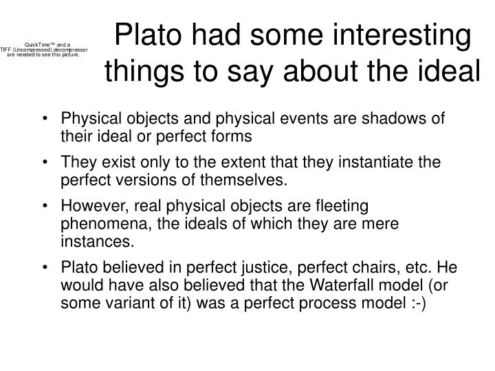 Plato had some interesting things to say about the ideal