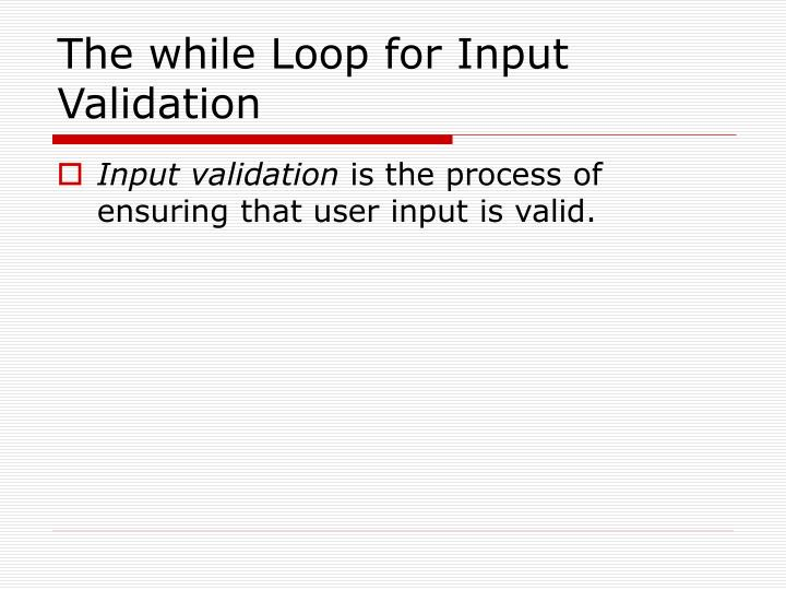 The while Loop for Input Validation
