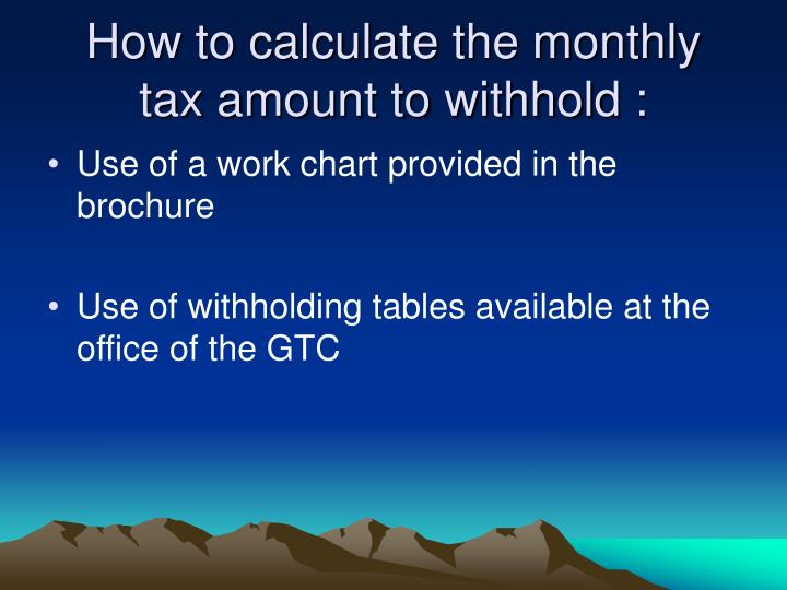 How to calculate the monthly tax amount to withhold :