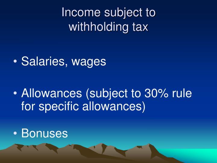 Income subject to