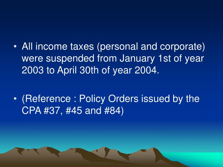 All income taxes (personal and corporate) were suspended from January 1st of year 2003 to April 30th...