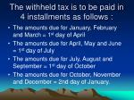 the withheld tax is to be paid in 4 installments as follows