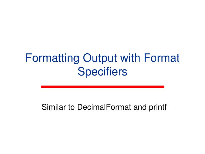 Formatting Output with Format Specifiers