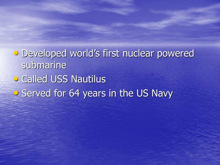 Developed world's first nuclear powered submarine