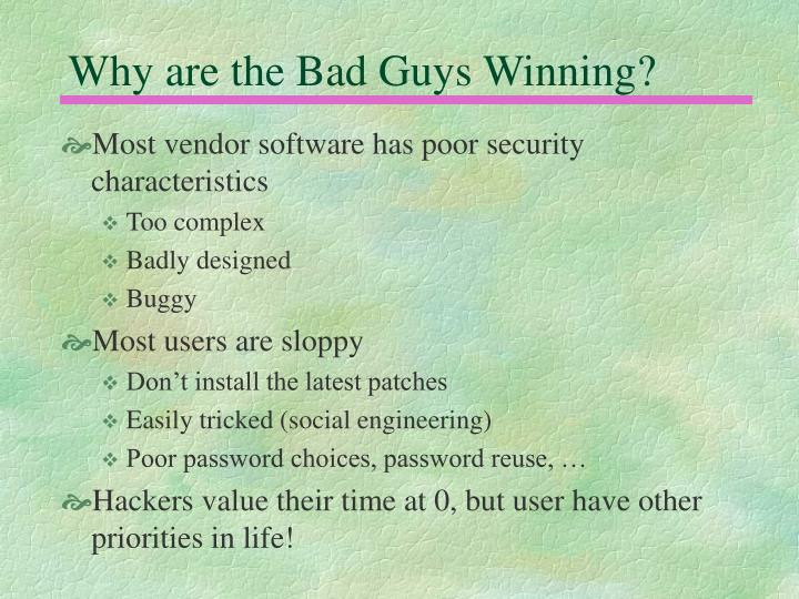 Why are the Bad Guys Winning?