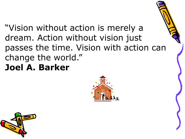"""Vision without action is merely a dream. Action without vision just passes the time. Vision with action can change the world."""