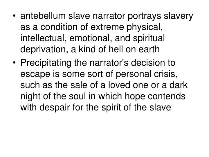 antebellum slave narrator portrays slavery as a condition of extreme physical, intellectual, emotional, and spiritual deprivation, a kind of hell on earth