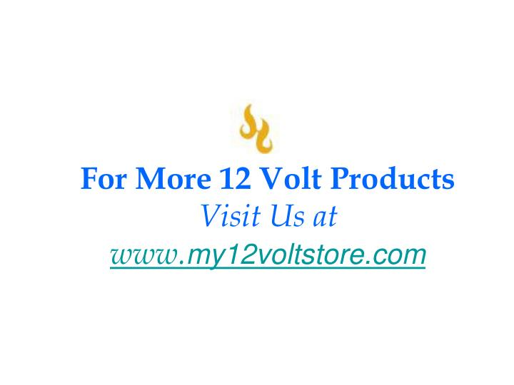 For More 12 Volt Products