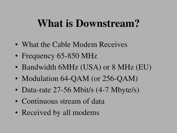 What is Downstream?