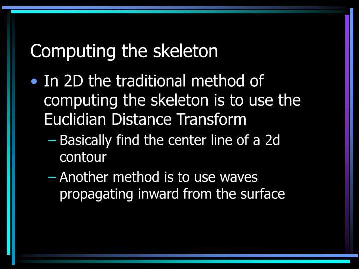 Computing the skeleton