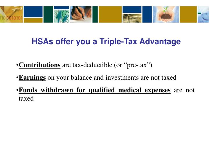 HSAs offer you a Triple-Tax Advantage